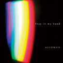 Stay in my hand/Acidman