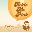 Madeline (Bonus Track Version)/Tickle Me Pink