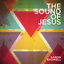 The Sound Of Jesus/Aaron Bagwell