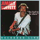 You Had To Be There: Recorded Live/Jimmy Buffett