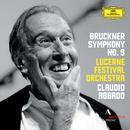 Bruckner: Symphony No. 9 In D Minor (Live At KKL, Lucerne / 2013)/Lucerne Festival Orchestra, Claudio Abbado