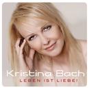 Leben ist Liebe!/Kristina Bach