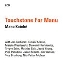 Touchstone For Manu/Manu Katché