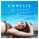 Drunk Tonight/Emmelie de Forest