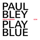 Play Blue - Oslo Concert (Live At Oslo Jazz Festival / 2008)/Paul Bley