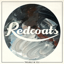 Trouble In You/Redcoats