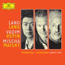 Tchaikovsky/Rachmaninov: Piano Trios/Lang Lang, Vadim Repin, Mischa Maisky