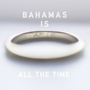All The Time/Bahamas