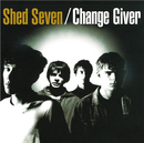 Change Giver (Re-Presents)/Shed Seven