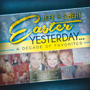 Yesterday...A Decade Of Favorites/Jeff & Sheri Easter