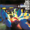 A Maximum High (Re-Presents)/Shed Seven