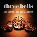 Three Bells/Jerry Douglas, Mike Auldridge, Rob Ickes