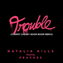 Trouble (Cherry Cherry Boom Boom Remix) (feat. Peaches)/Natalia Kills