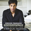 Takin' Back My Love (Sans l'ombre d'un remord) (France Version) (feat. Tyssem)/Enrique Iglesias