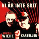 Vi är inte skit/Kartellen, Mikael Wiehe
