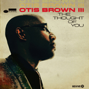 The Thought Of You/Otis Brown III