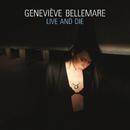 Live And Die/Geneviève Bellemare
