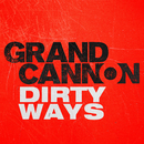 Dirty Ways/Grand Cannon