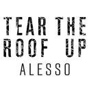 Tear The Roof Up/Alesso