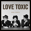 Love Toxic (Deluxe)/Royal Pirates