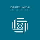 Código Genético/Catupecu Machu