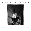 Say You Love Me (Remixes)/Jessie Ware