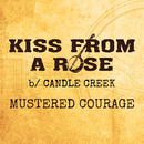 Kiss From A Rose/Mustered Courage
