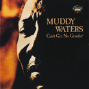 Can't Get No Grindin'/Muddy Waters