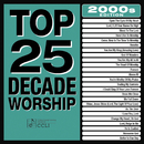 Top 25 Decade Worship 2000s/Maranatha! Praise Band