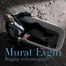 Bugün Evlenmişsin/Murat Evgin