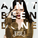 Ain't Been Done/Jessie J