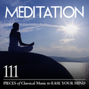 Meditation: 111 Pieces of Classical Music to Ease Your Mind/Various Artists
