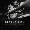 Merlin (Everybody Knows) (EP)/Detour City