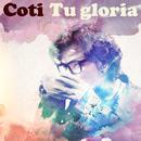 Tu Gloria/Coti