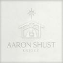 Unto Us/Aaron Shust