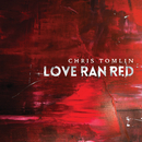Love Ran Red (Deluxe Edition)/Chris Tomlin