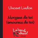 Morgane de toi (amoureux de toi)/Vincent Lindon