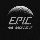 Na Moment/E.P.I.C.
