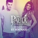 Eu Sem Você (feat. Mickael Carreira)/Paula Fernandes