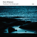 Trusting In The Rising Light/Robin Williamson