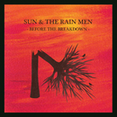 Before The Breakdown/Sun & The Rain Men