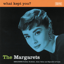What Kept You?/The Margarets