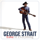 Love Is Everything/George Strait