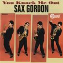 You Knock Me Out/Sax Gordon