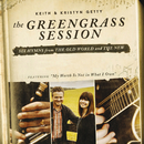 The Greengrass Session/Keith & Kristyn Getty