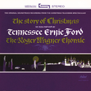 The Story Of Christmas/Tennessee Ernie Ford, Roger Wagner Chorale