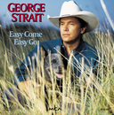 Easy Come Easy Go/George Strait