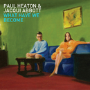 What Have We Become (Deluxe Bonus Edition)/Paul Heaton, Jacqui Abbott