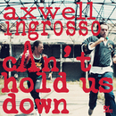 Can't Hold Us Down/Axwell Λ Ingrosso, Axwell, Sebastian Ingrosso