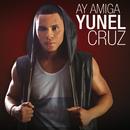 Ay Amiga/Yunel Cruz